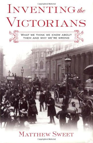 9780312283261: Inventing the Victorians: What We Think We Know About Them and Why We're Wrong