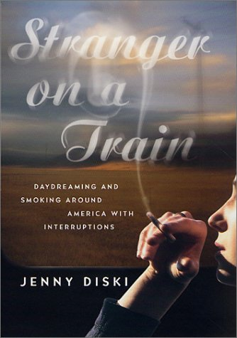 9780312283520: Stranger on a Train: Daydreaming and Smoking Around America With Interruptions