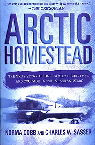 9780312283797: Arctic Homestead: The True Story of One Family's Survival and Courage in the Alaskan Wilds