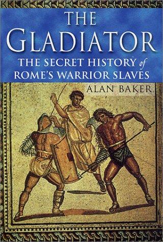 The Gladiator: The Secret History of Rome's: Baker, Alan