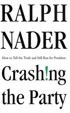 Crashing the Party: Taking on the Corporate Government in an Age of Surrender: Nader, Ralph