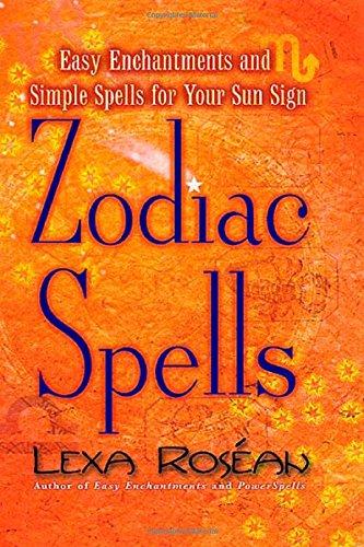 Zodiac Spells: Easy Enchantments and Simple Spells: Lexa Roséan