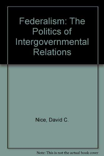 Federalism: The Politics of Intergovernmental Relations: David C. Nice
