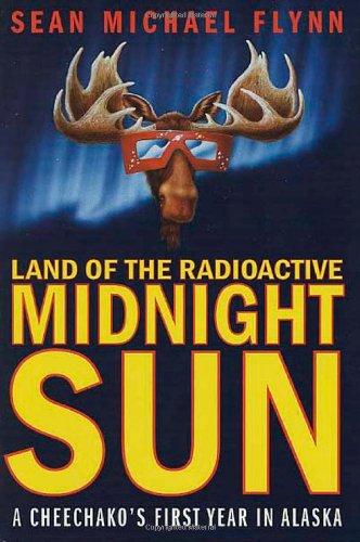 Land of the Radioactive Midnight Sun: A: Flynn, Sean Michael