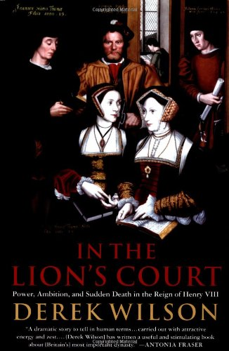 9780312286965: In the Lion's Court: Power, Ambition and Sudden Death in the Reign of Henry VIII