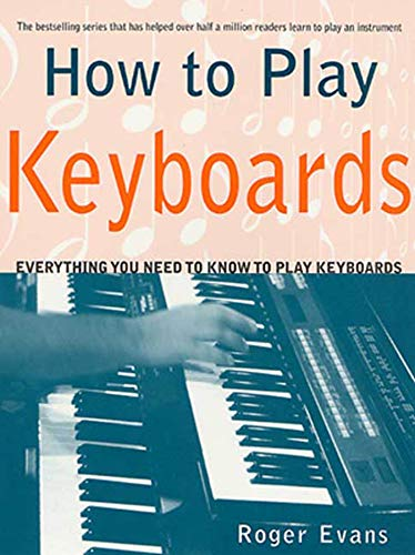 How to Play Keyboards: Everything You Need to Know to Play Keyboards 9780312287078 How to Play Keyboards offers an exciting new way to learn to play. Its easy-to-follow instructions and systematic approach enable you to