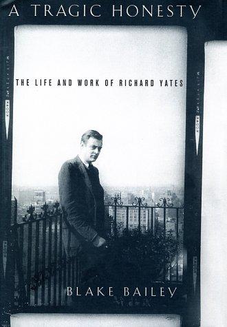 9780312287214: A Tragic Honesty: The Life and Work of Richard Yates