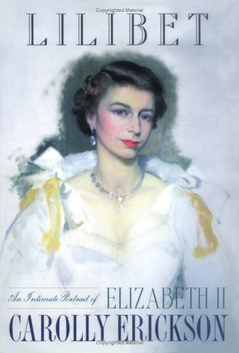 Lilibet: An Intimate Portrait of Elizabeth II: Carolly Erickson