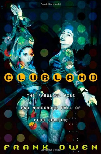 9780312287665: Clubland: The Fabulous Rise and Murderous Fall of Club Culture
