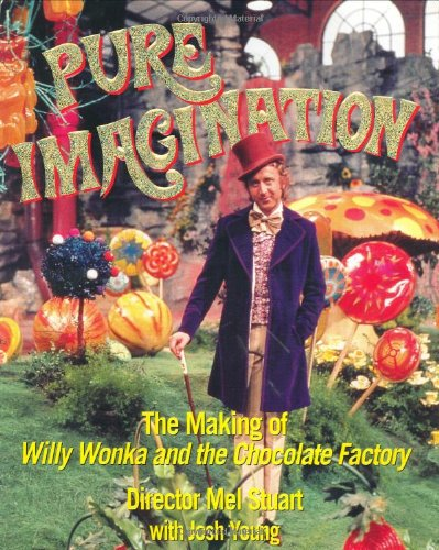9780312287771: Pure Imagination: The Making of Willy Wonka and the Chocolate Factory