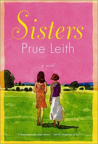 Sisters: A Novel: Leith, Prue