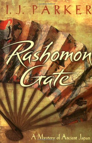 Rashomon Gate : A Mystery of Ancient: I. J. Parker;