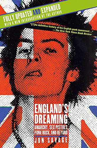 England's Dreaming, Revised Edition: Anarchy, Sex Pistols, Punk Rock, and Beyond: Savage, Jon