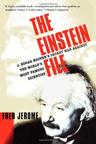 The Einstein File: J. Edgar Hoover's Secret War Against the World's Most Famous Scientist...
