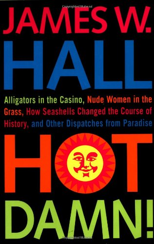 Hot Damn!: Alligators in the Casino, Nude Women in the Grass, How Seashells Changed the Course of ...