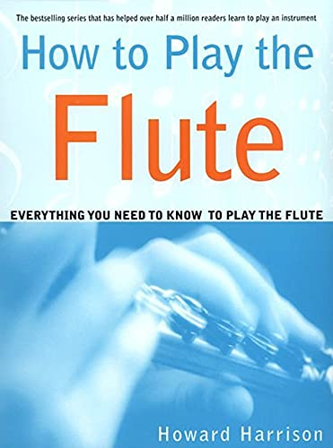 9780312288617: How to Play the Flute: Everything You Need to Know to Play the Flute
