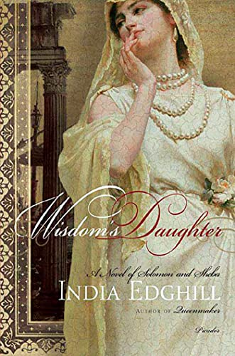 Wisdom's Daughter: A Novel of Solomon and Sheba (0312289405) by India Edghill
