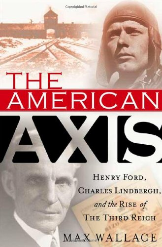 9780312290221: The American Axis: Henry Ford, Charles Lindbergh, and the Rise of the Third Reich