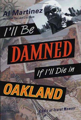 I'll Be Damned If I'll Die in Oakland: A Sort of Travel Memoir (Signed): Martinez, Al