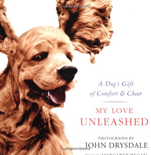 9780312291037: My Love Unleashed: A Dog's Gift of Comfort & Cheer