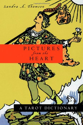 Pictures from the Heart: A Tarot Dictionary: Thomson, Sandra A.; Thomson, Sandra