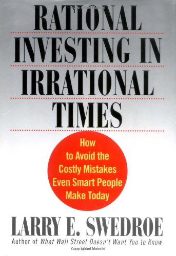 Rational Investing in Irrational Times: How to Avoid the Costly Mistakes Even Smart People Make Today (0312291302) by Larry E. Swedroe
