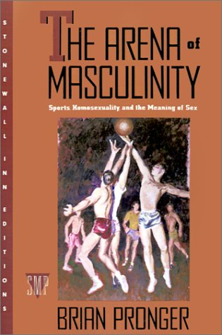 9780312292577: The Arena of Masculinity: Sports, Homosexuality, and the Meaning of Sex (Stonewall Inn Editions)