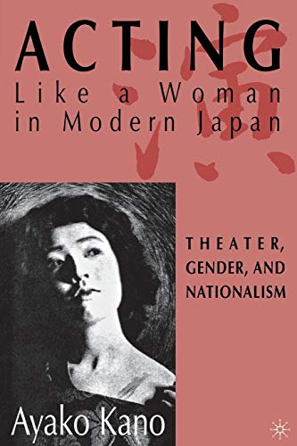 9780312292911: Acting like a Woman in Modern Japan: Theater, Gender and Nationalism