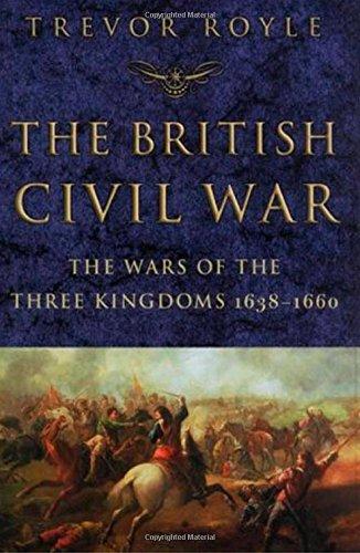 The British Civil War: The Wars of the Three Kingdoms 1638-1660: Trevor Royle