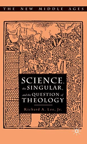 Science, The Singular, And The Question Of Theology (The New Middle Ages)