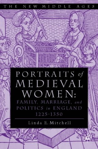 9780312292973: Portraits of Medieval Women: Family, Marriage and Social Relationships in Thirteenth Century England: Family, Marriage and Social Relationships in England, 1200-1350 (The New Middle Ages)