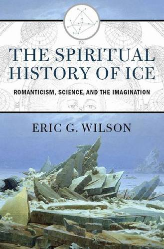 9780312292997: The Spiritual History of Ice: Romanticism, Science, and the Imagination