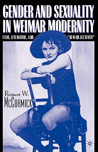 9780312293024: Gender and Sexuality in Weimar Modernity: Film, Literature, and New Objectivity
