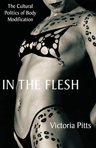 9780312293116: In the Flesh: The Cultural Politics of Body Modification