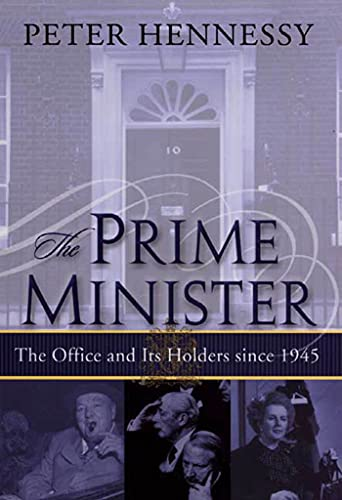 9780312293130: The Prime Minister: The Office and Its Holders Since 1945