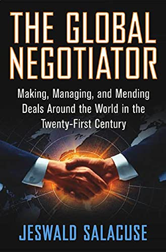 The Global Negotiator: Making, Managing and Mending: Jeswald W. Salacuse