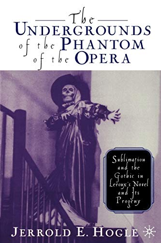 9780312293468: The Undergrounds of the Phantom of the Opera: Sublimation and the Gothic in Leroux's Novel and its Progeny
