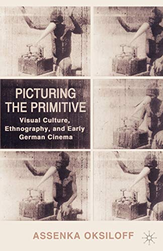 9780312293734: Picturing the Primitive: Visual Culture, Ethnography, and Early German Cinema
