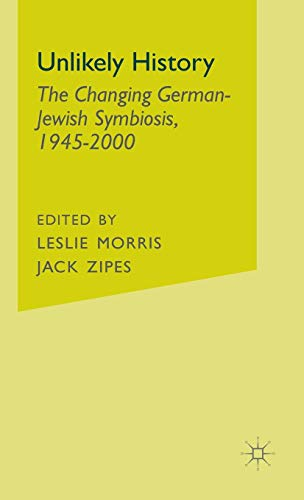9780312293895: Unlikely History: The Changing German-Jewish Symbiosis,1945-2000