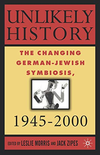 9780312293901: Unlikely History: The Changing German-Jewish Symbiosis,1945-2000