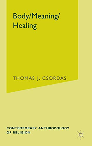 9780312293918: Body, Meaning, Healing (Contemporary Anthropology of Religion)