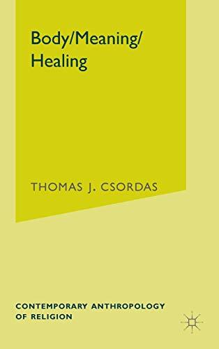 Body/Meaning/Healing (Contemporary Anthropology of Religion): Csordas, Thomas J.