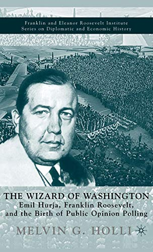 9780312293956: The Wizard of Washington: Emil Hurja, Franklin Roosevelt, and the Birth of Public Opinion Polling (The World of the Roosevelts)