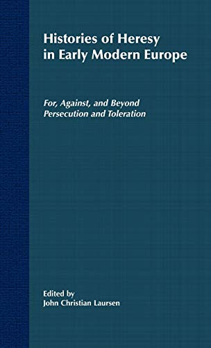 9780312294045: Histories of Heresy in the 17th and 18th Centuries: For, Against, and Beyond Persecution and Toleration