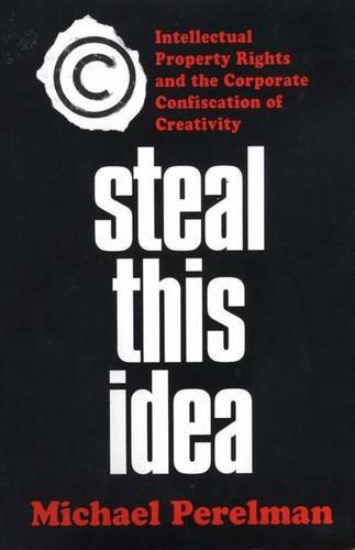 9780312294083: Steal This Idea: Intellectual Property Rights and the Corporate Confiscation of Creativity
