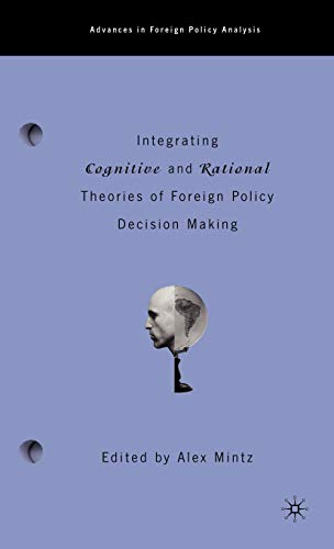9780312294090: Integrating Cognitive And Rational Theories Of Foreign Policy Decision Making