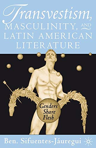 9780312294403: Transvestism, Masculinity, and Latin American Literature: Genders Share Flesh