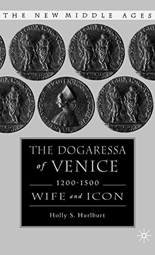 9780312294472: The Dogaressa of Venice, 1200-1500: Wives and Icons (The New Middle Ages)