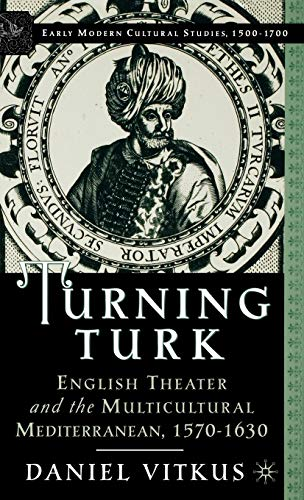 9780312294526: Turning Turk: English Theater and the Multicultural Mediterranean