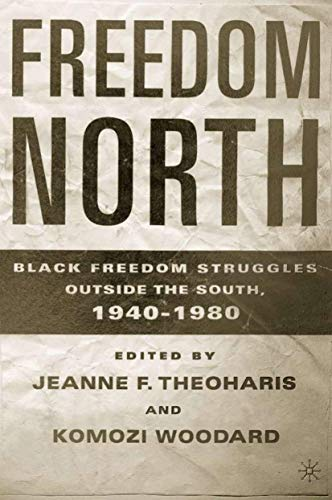 Freedom North: Black Freedom Struggles Outside The South, 1940-1980